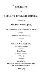 Reliques of Ancient English Poetry: Consisting of Old Heroic Ballads, Songs, and Other Pieces of Our Earlier Poets; Together with Some Few of Later Date, Volume 1