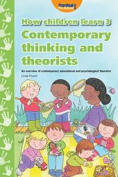 How Children Learn - Book 3: Contemporary Thinking and Theorists: Volume 3