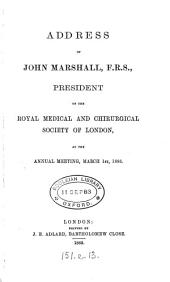 Address of John Marshall ... president of the Royal medical and chirurgical society of London, at the annual meeting, 1883