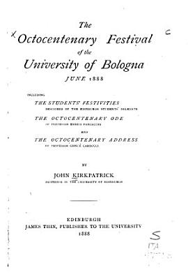 The Octocentenary Festival of the University of Bologna  June 1888 PDF