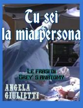 Tu sei la mia persona- Le frasi di Grey's anatomy