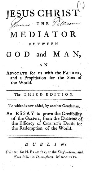 Jesus Christ the mediator between God and man  an advocate for us with the Father  and a propitiation for the sins of the world   By Martin Tomkins   The third edition  To which is now added  by another gentleman  signing himself J  T    An essay to prove the credibility of the Gospel  etc