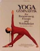 Yogagymnastik f  r Entspannung  Energie und Wohlbefinden PDF