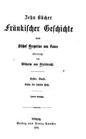 Zehn bücher fränkischer geschicht: Band 1
