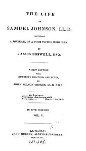 The life of Samuel Johnson ... including A journal of a tour to the Hebrides. With additions and notes, by J.W. Croker: Volume 5