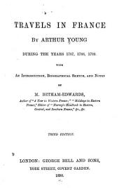 Travels in France by Arthur Young During the Years 1787, 1788, 1789: With an Introduction, Biographical Sketch, and Notes
