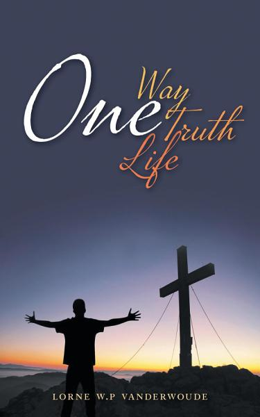 Download One Way  One Truth  One Life Book