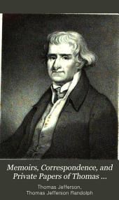 Memoirs, Correspondence, and Private Papers of Thomas Jefferson: Late President of the United States, Volume 1