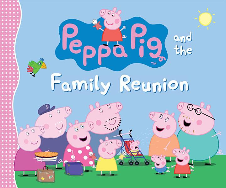 Download Peppa Pig and the Family Reunion Book