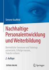 Nachhaltige Personalentwicklung und Weiterbildung: Betriebliche Seminare und Trainings entwickeln, Erfolge messen, Transfer sichern, Ausgabe 2