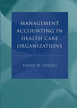 Management Accounting in Health Care Organizations PDF
