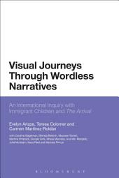Visual Journeys Through Wordless Narratives: An International Inquiry With Immigrant Children and The Arrival