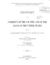 History of the Currency of the Country and of the Loans of the United States from the Earliest Period to June 30, 1900
