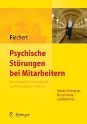 Psychische Störungen bei Mitarbeitern: Ein Leitfaden für Führungskräfte und Personalverantwortliche - von der Prävention bis zur Wiedereingliederung (Mit Arbeitsmaterialien im Web)