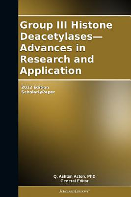 Group III Histone Deacetylases—Advances in Research and Application: 2012 Edition