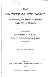 The Country of the Moors: A Journey from Tripoli in Barbary to the City of Kairwân