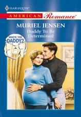 Daddy To Be Determined  Mills   Boon American Romance  PDF
