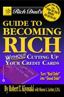 Rich Dad s Guide to Becoming Rich   Without Cutting Up Your Credit Cards PDF