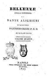 Bellezze della Commedia di Dante Alighieridialoghi d'Antonio Cesari P. D. O: Purgatorio, Volume 4