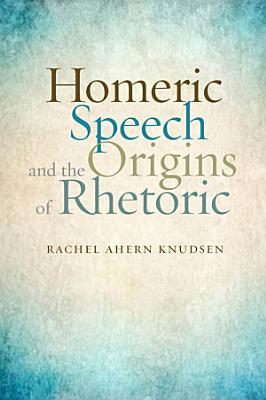 Homeric Speech and the Origins of Rhetoric