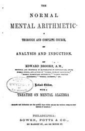 The Normal Mental Arithmetic: A Thorough and Complete Course by Analysis and Induction