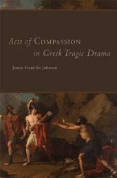 Acts of Compassion in Greek Tragic Drama