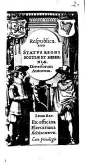 Respublica, sive Statvs regni Scotiæ et Hiberniæ: Volume 1