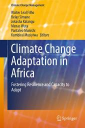 Climate Change Adaptation in Africa: Fostering Resilience and Capacity to Adapt