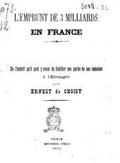 Emprunt de 3 milliards en France de l'intérët qu'il peut y avoir de faciliter une partie de son émission à l'etrangër par Ernest de Choisy