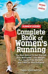 Runner's World Complete Book of Women's Running: The Best Advice to Get Started, Stay Motivated, Lose Weight, Run Injury-Free, Be Safe, and Train for Any Distance