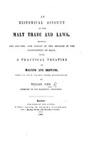 An historical account of the malt trade and laws  shewing the decline  and causes of the decline in the consumption of malt  with a practical treatise on malting and brewing  etc PDF