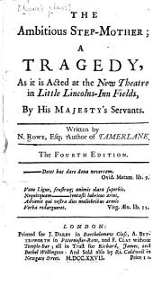 Rowe's Plays: The ambitious stepmother; a tragedy. 4th ed. 1727. Tamerlane; a tragedy. 5th ed. 1726. The fair penitent; a tragedy. 1930. Ulysses; a tragedy. 3d ed. 1726