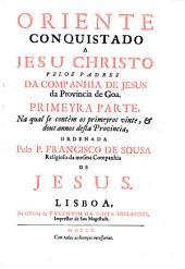 Oriente conquistado a Jesu Christo pelos padres da Companhia de Jesus da Provincia de Goa: primeyra parte, na qual se contèm os primeyros vinte, [e] dous annos desta provincia, Volume 1