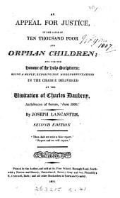 An appeal for justice in the cause of ten thousand poor and orphan children; a reply, exposing the misrepresentations in the charge delivered at the visitation of Charles Daubeny, archdeacon of Sarum