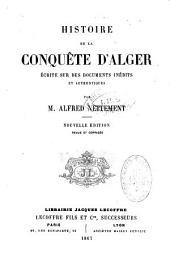 Histoire de la conquête d'Alger écrite sur des documents inédits et authentiques