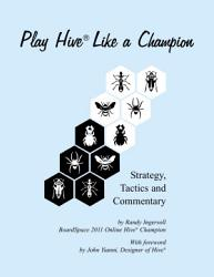 Play Hive Like a Champion  Strategy  Tactics and Commentary PDF