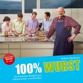 100% Wurst: Die leckersten Rezepte zum Selbermachen und Genießen