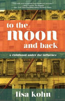 To the Moon and Back  A Childhood Under the Influence
