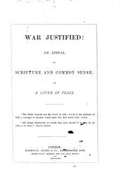 War Justified: an appeal to Scripture and common sense. By a Lover of Peace [Edward Phipson].