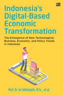 Indonesia's Digital-Based Economic Transformation: The Emergence of New Technological, Business, Economic, and Policy Trends in Indonesia