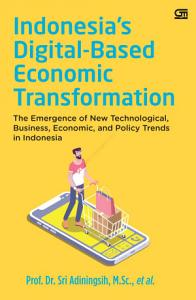 Indonesia s Digital Based Economic Transformation  The Emergence of New Technological  Business  Economic  and Policy Trends in Indonesia PDF