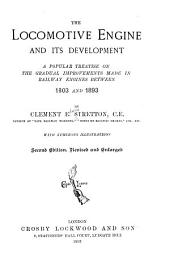 The Locomotive Engine and Its Development: A Popular Treatise on the Gradual Improvements Made in Railway Engines Between 1803 and 1893