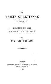 La Femme chrétienne et française. Dernière réponse à M. Duruy et à ses défenseurs. (Quatrième édition.).