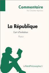 La République de Platon - L'art d'imitation (Commentaire): Comprendre la philosophie avec lePetitPhilosophe.fr