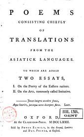 Poems, Consisting Chiefly of Translations from the Asiatick Languages: To which are Added Two Essays, I. On the Poetry of the Eastern Nations. On the Arts, Commonly Called Imitative..