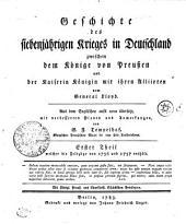 Geschichte des siebenjährigen Krieges in Deutschland zwischen dem Könige von Preußen und der Kaiserin Königin mit ihren Alliirten: welcher die Feldzüge von 1756 und 1757 enthält. Erster Theil, Volume 1