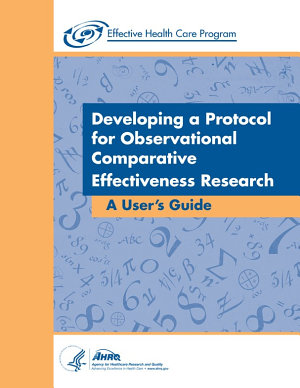 Developing a Protocol for Observational Comparative Effectiveness Research  A User s Guide