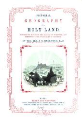 Pictorial Geography of the Holy Land. Designed to Elucidate the Imagery of Scripture, and Demonstrate the Fulfilment of Prophecy