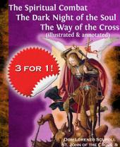 The Spiritual Combat The Dark Night of the Soul The Way of the Cross (illustrated & annotated)