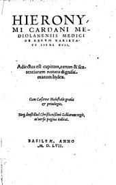 Hieronymi Cardani ... De rerum varietate libri 17. Adiectus est capitum, rerum & sententiarum notatu dignissimarum index. ..